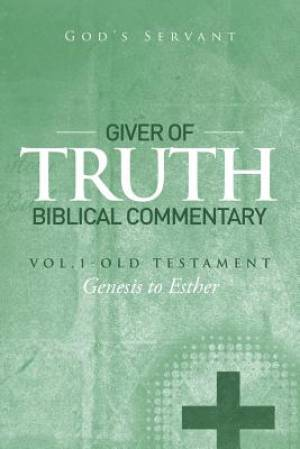 Giver of Truth Biblical Commentary-Vol. 1