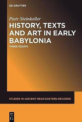 History, Texts and Art in Early Babylonia