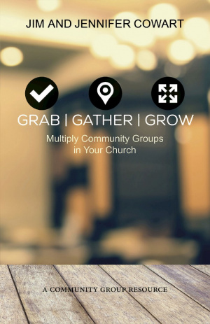 Grab, Gather, Grow: Multiply Community Groups in Your Church
