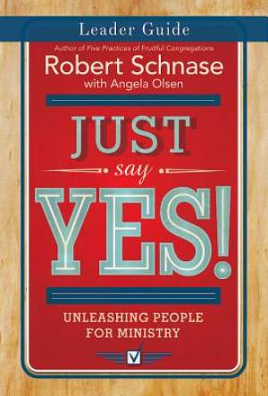 Just Say Yes! Leader Guide: Unleashing People for Ministry