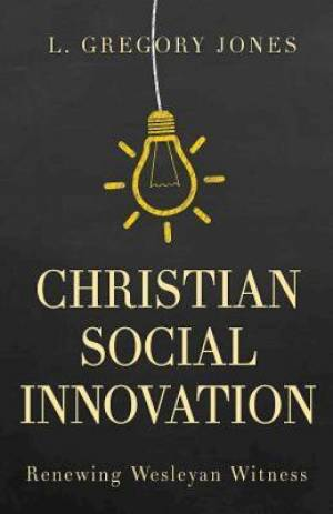 Christian Social Innovation: Renewing Wesleyan Witness