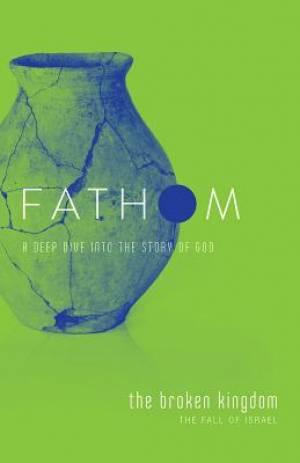 Fathom Bible Studies: The Broken Kingdom Student Journal