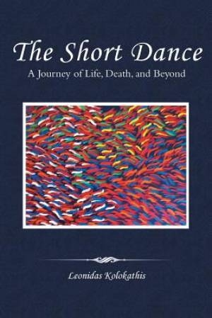 The Short Dance: A Journey of Life, Death, and Beyond