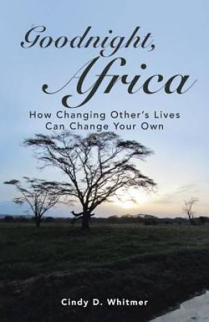 Goodnight, Africa: How Changing Other's Lives Can Change Your Own