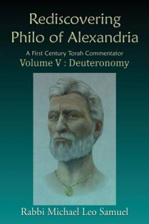 Rediscovering Philo of Alexandria. A First Century Torah Commentator,  Volume V - Deuteronomy