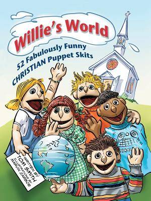 Willie's World: 52 Fabulously Funny Christian Puppet Skits