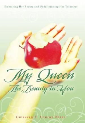 My Queen: The Beauty in You: Embracing Her Beauty and Understanding Her Treasures