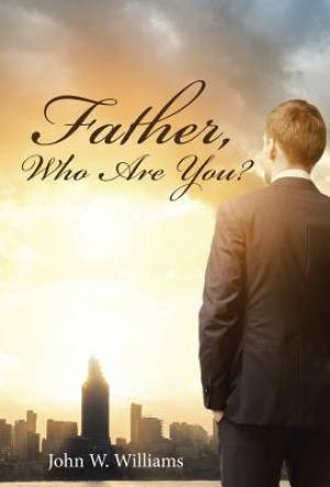 Father, Who Are You?