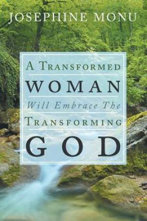 A Transformed Woman Will Embrace the Transforming God
