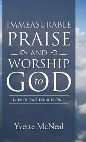 Immeasurable Praise and Worship to God