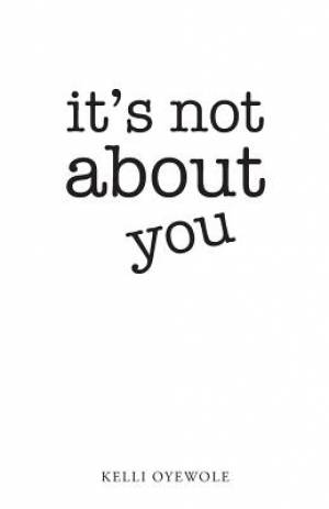 It's Not about You