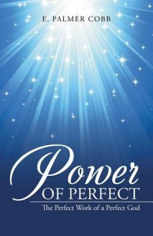 Power of Perfect: The Perfect Work of a Perfect God