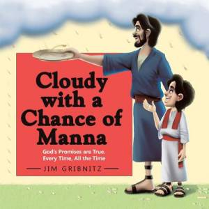 Cloudy with a Chance of Manna: God's Promises are True. Every Time, All the Time