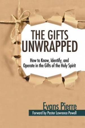 The Gifts Unwrapped: How to Know, Identify, And Operate in the Gifts of the Holy Spirit