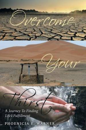 Overcome Your Thirst: A Journey To Finding Life's Fulfillment