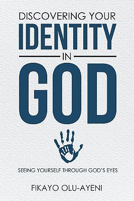 Discovering your Identity in God: SEEING YOURSELF THROUGH GOD'S EYES