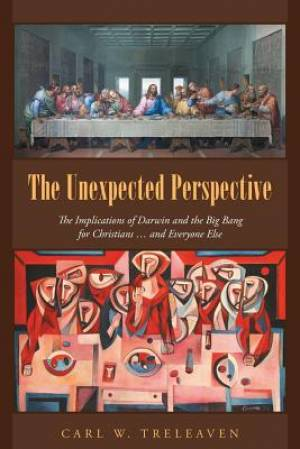 The Unexpected Perspective: The Implications of Darwin and the Big Bang for Christians ... and Everyone Else
