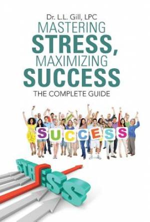 Mastering Stress, Maximizing Success: The Complete Guide