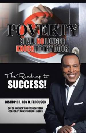 Poverty Shall No Longer Knock At Thy Door: The Roadmap to Success