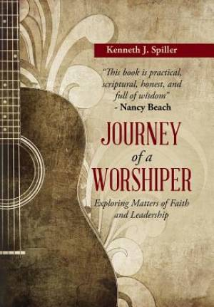 Journey of a Worshiper: Exploring Matters of Faith and Leadership
