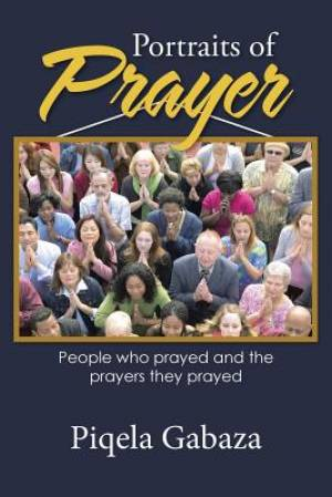 Portraits of Prayer: People who prayed and the prayers they prayed