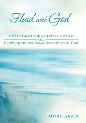 Fluid with God: Overcoming our Spiritual Autism and Growing in our Relationship with God
