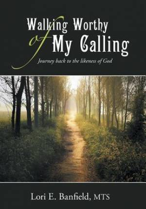 Walking Worthy of My Calling: Journey back to the likeness of God