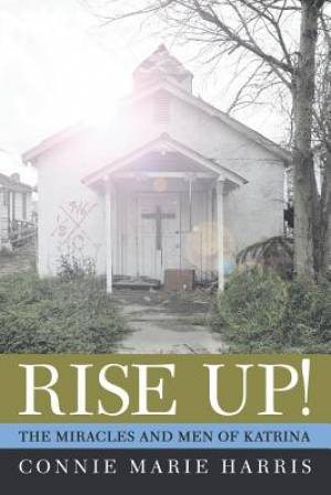 RISE UP!: THE MIRACLES AND MEN OF KATRINA