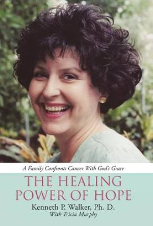 The Healing Power Of Hope: A Family Confronts Cancer With God's Grace