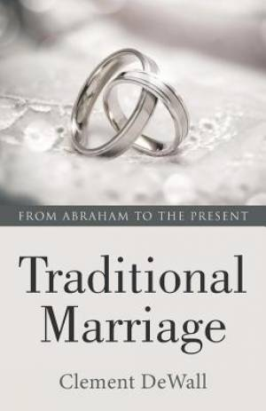 Traditional Marriage: From Abraham to the Present