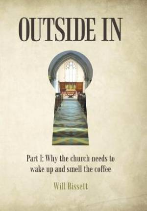Outside In: Part I: Why the church needs to wake up and smell the coffee. Part II: Research into perceptions of the church