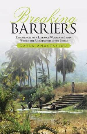 Breaking Barriers: experiences of a literacy worker in India - where the unexpected is the norm