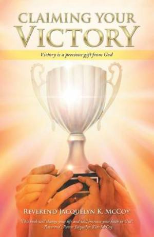 Claiming Your Victory: Victory is a precious gift from God