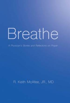Breathe: A Physician's Stories and Reflections on Prayer