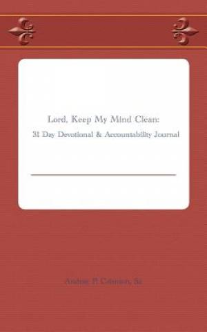 Lord, Keep My Mind Clean: 31 Day Devotional & Accountability Journal