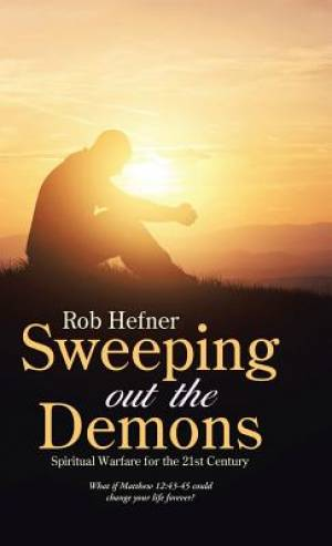 Sweeping Out The Demons: Spiritual Warfare for the 21st Century