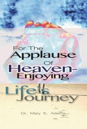 For the Applause of Heaven: Enjoying Life's Journey