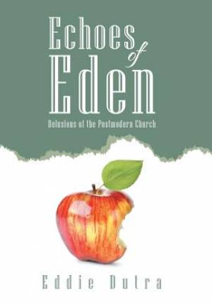 Echoes of Eden: Delusions of the Postmodern Church