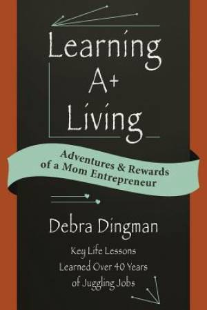 Learning A+ Living: Adventures & Rewards of a Mom Entrepreneur