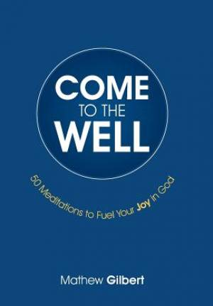 Come to the Well: 50 Meditations to Fuel Your Joy in God