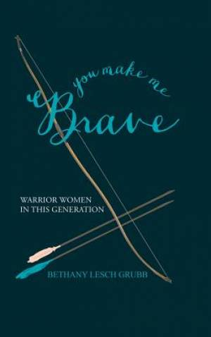 You Make Me Brave: Warrior Women in this Generation