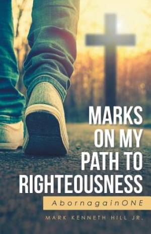 Marks On My Path To Righteousness: AbornagainONE