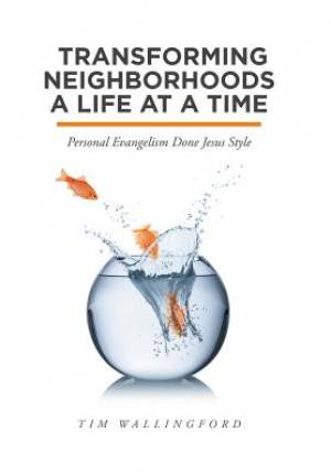 Transforming Neighborhoods a Life at a Time: Personal Evangelism Done Jesus Style