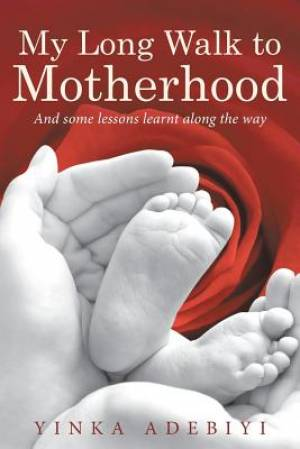 My Long Walk to Motherhood: And some lessons learnt along the way