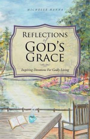 Reflections of God's Grace: Inspiring Devotions For Godly Living