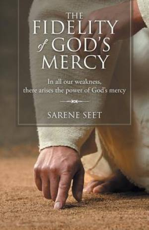 The Fidelity of God's Mercy: In all our weakness, there arises the power of God's mercy