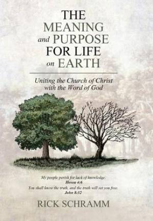 The Meaning and Purpose for Life on Earth: Uniting the Church of Christ with the Word of God