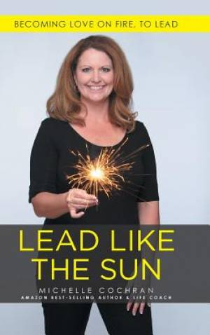 Lead Like The Sun: Becoming Love On Fire, To Lead