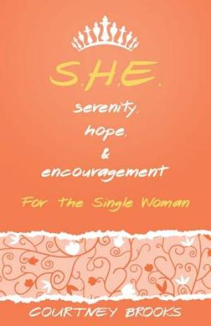 S.H.E. Serenity, Hope, and Encouragement: For the Single Woman
