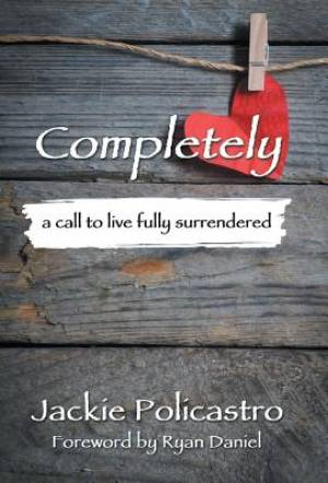 Completely: a call to live fully surrendered